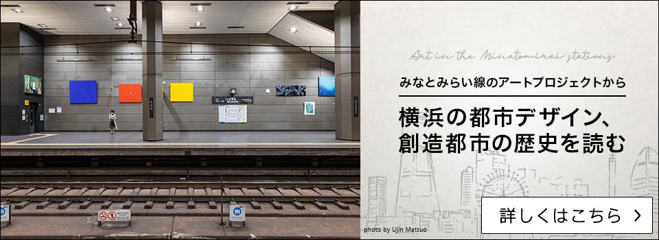 みなとみらい線のアートプロジェクトから横浜の都市デザイン、創造都市の歴史を読む
